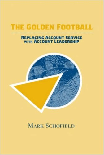 9781430318316: The Golden Football: Replacing Account Service with Account Leadership
