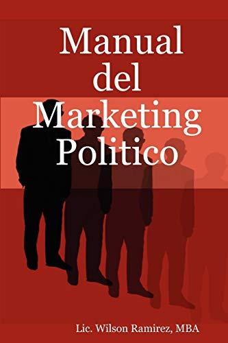 Manual Del Marketing Politico (Paperback): Lic. Wilson MBA