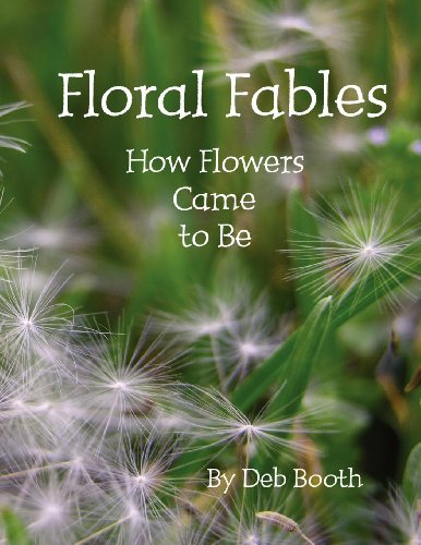 Floral Fables ~ How Flowers Came to Be: Booth, Deb