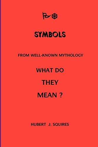 Meanings In Some Symbols From Mythology: Hubert J. Squires