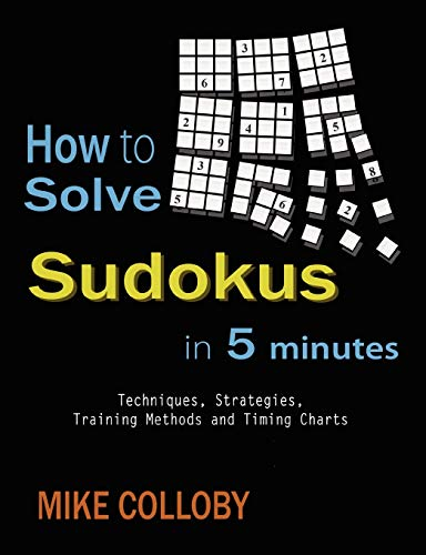 9781430323518: How to Solve Sudokus in 5 Minutes - Techniques, Strategies, Training Methods and Timing Charts for Hard and Extreme Sudoku's