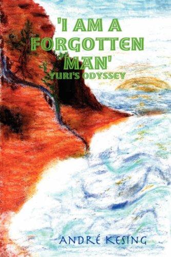 I Am A Forgotten Man Yuris Odyssey: A. P. David