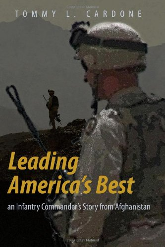 Leading America's Best an Infantry Commander?s Story from Afghanistan: Cardone, Tommy