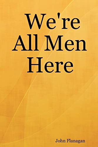 We're All Men Here (1430324791) by Flanagan, John