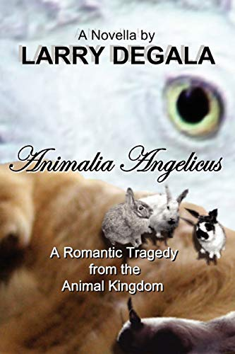 ANIMALIA ANGELICUS A Romantic Tragedy from the Animal Kingdom: Larry Degala