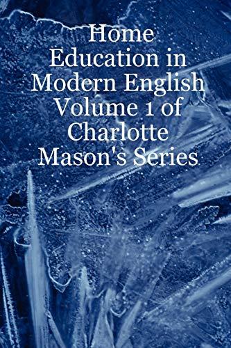 Home Education in Modern English: Volume 1 of Charlotte Mason's Series: Laurio, Leslie Noelani