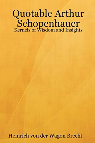 9781430324959: Quotable Arthur Schopenhauer: Kernels of Wisdom, and Insights