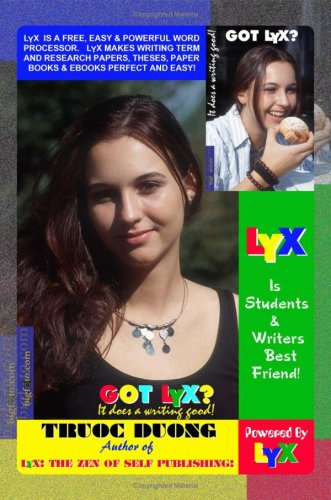 9781430328414: GOT LyX? IT DOES A WRITING GOOD! LyX Is Students & Writers Best Friend! LyX Is A FREE, Easy & Powerful Word Processor. LyX Makes Writing Term & ... Theses, Paper Books & eBooks Perfect & Easy