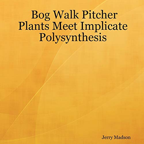 Bog Walk Pitcher Plants Meet Implicate Polysynthesis: Jerry Madson