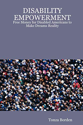 9781430328889: DISABILITY EMPOWERMENT: Free Money for Disabled Americans to Make Dreams Reality