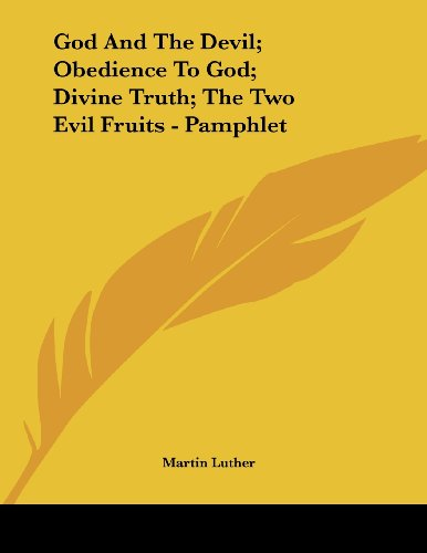 God And The Devil; Obedience To God; Divine Truth; The Two Evil Fruits - Pamphlet (9781430408260) by Martin Luther