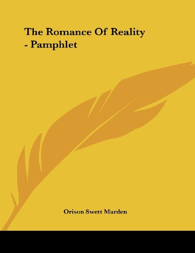 The Romance Of Reality - Pamphlet (1430410698) by Orison Swett Marden
