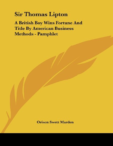 9781430410881: Sir Thomas Lipton: A British Boy Wins Fortune And Title By American Business Methods - Pamphlet