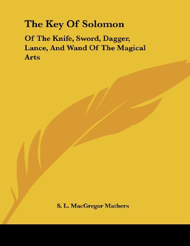 9781430411819: The Key Of Solomon: Of The Knife, Sword, Dagger, Lance, And Wand Of The Magical Arts