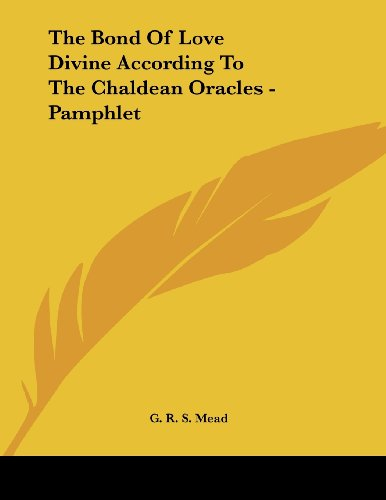 9781430412465: The Bond Of Love Divine According To The Chaldean Oracles - Pamphlet