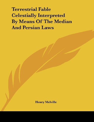 9781430413080: Terrestrial Fable Celestially Interpreted By Means Of The Median And Persian Laws