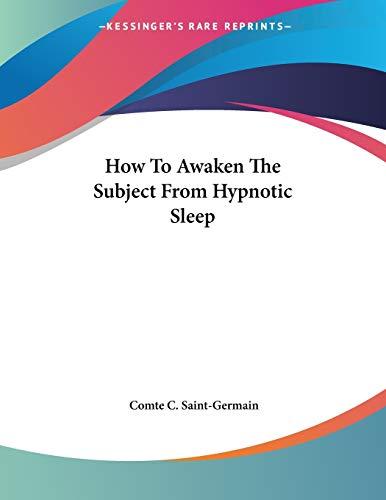 9781430421528: How To Awaken The Subject From Hypnotic Sleep