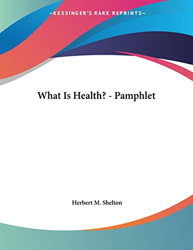 What Is Health? - Pamphlet (1430423781) by Herbert M. Shelton