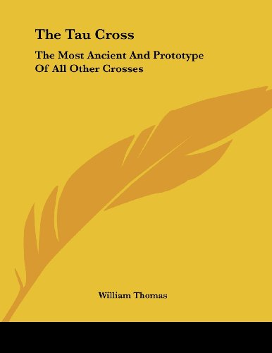 9781430427872: The Tau Cross: The Most Ancient And Prototype Of All Other Crosses