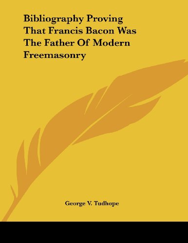 9781430430131: Bibliography Proving That Francis Bacon Was The Father Of Modern Freemasonry