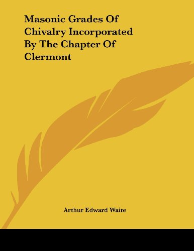 9781430436133: Masonic Grades Of Chivalry Incorporated By The Chapter Of Clermont
