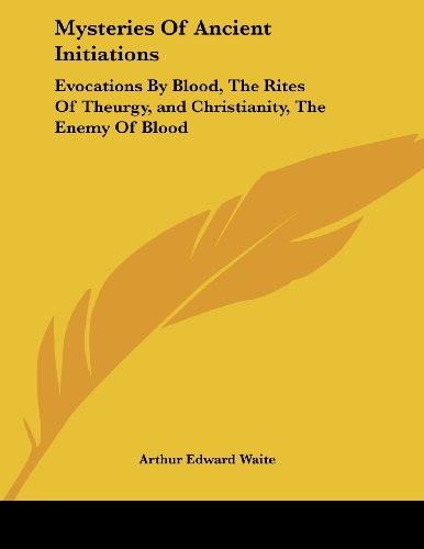 9781430436614: Mysteries Of Ancient Initiations: Evocations By Blood, The Rites Of Theurgy, and Christianity, The Enemy Of Blood