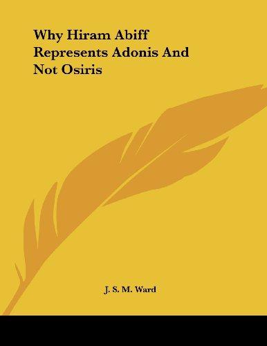 9781430437550: Why Hiram Abiff Represents Adonis And Not Osiris