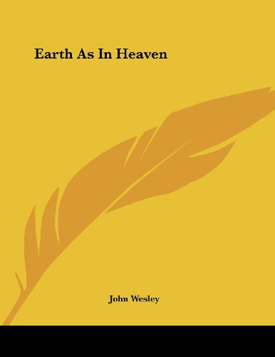 Earth As In Heaven (1430438363) by Wesley, John
