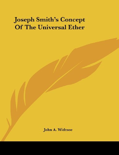 Joseph Smith's Concept Of The Universal Ether (1430438800) by Widtsoe, John A.