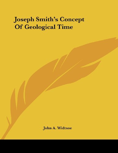 Joseph Smith's Concept Of Geological Time (9781430438823) by John A. Widtsoe