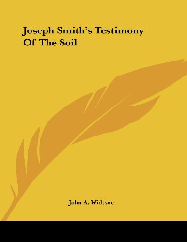 Joseph Smith's Testimony Of The Soil (9781430438847) by John A. Widtsoe
