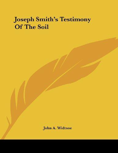 Joseph Smith's Testimony Of The Soil (1430438843) by Widtsoe, John A.
