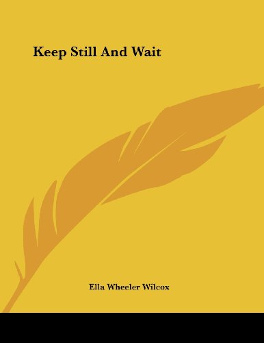 Keep Still And Wait (9781430439134) by Wilcox, Ella Wheeler