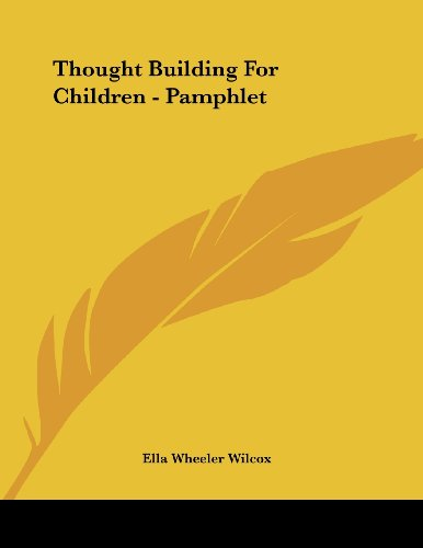 Thought Building For Children - Pamphlet (9781430439707) by Ella Wheeler Wilcox
