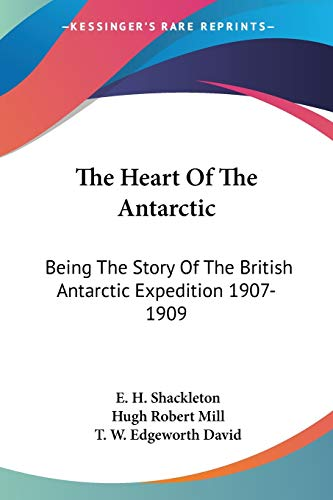 9781430442356: The Heart of the Antarctic: Being the Story of the British Antarctic Expedition 1907-1909
