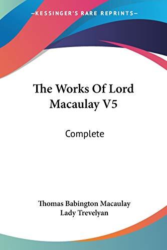 The Works Of Lord Macaulay V5: Complete (1430443456) by Thomas Babington Macaulay