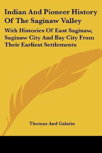 9781430445180: Indian And Pioneer History Of The Saginaw Valley: With Histories Of East Saginaw, Saginaw City And Bay City From Their Earliest Settlements