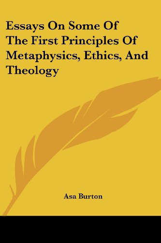 9781430447016: Essays On Some Of The First Principles Of Metaphysics, Ethics, And Theology