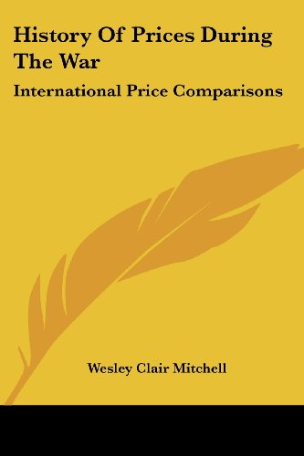 9781430447641: History Of Prices During The War: International Price Comparisons