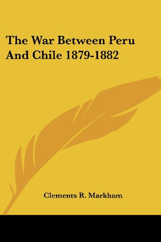 9781430448099: The War Between Peru and Chile 1879-1882