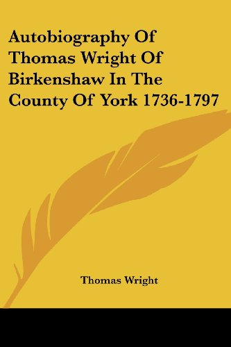 9781430449225: Autobiography Of Thomas Wright Of Birkenshaw In The County Of York 1736-1797