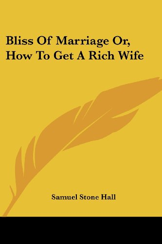 9781430450634: Bliss Of Marriage Or, How To Get A Rich Wife