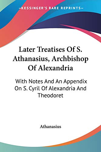9781430452218: Later Treatises Of S. Athanasius, Archbishop Of Alexandria: With Notes And An Appendix On S. Cyril Of Alexandria And Theodoret