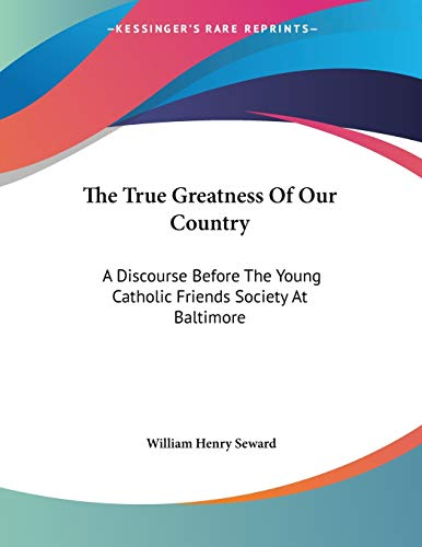 9781430453680: The True Greatness Of Our Country: A Discourse Before The Young Catholic Friends Society At Baltimore