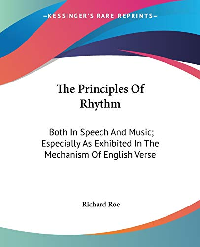 9781430453932: The Principles Of Rhythm: Both In Speech And Music; Especially As Exhibited In The Mechanism Of English Verse