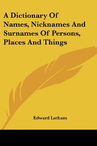 9781430458579: A Dictionary of Names, Nicknames and Surnames of Persons, Places and Things