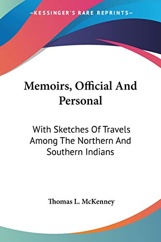 9781430459361: Memoirs, Official And Personal: With Sketches Of Travels Among The Northern And Southern Indians