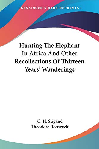 9781430459781: Hunting The Elephant In Africa And Other Recollections Of Thirteen Years' Wanderings