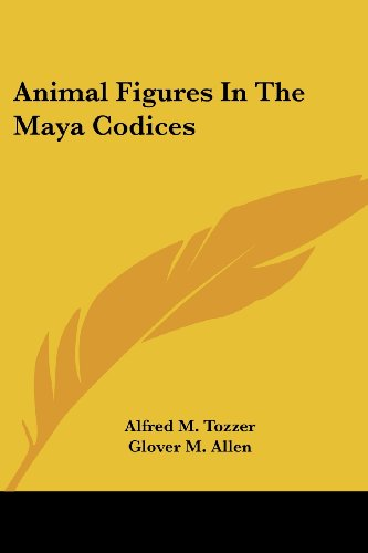 9781430460435: Animal Figures In The Maya Codices (Papers of the Peabody Museum of American Archaeology and Ethnology, Harvard University)