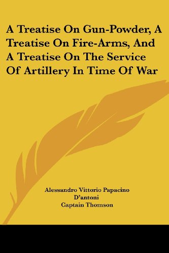 9781430460787: A Treatise On Gun-Powder, A Treatise On Fire-Arms, And A Treatise On The Service Of Artillery In Time Of War